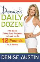 Denise's Daily Dozen: The Easy, Every Day Program to Lose Up to 12 Pounds in 2 Weeks 1599952440 Book Cover