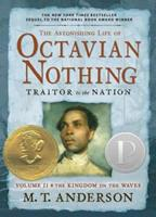 The Astonishing Life of Octavian Nothing, Traitor to the Nation, Volume II: The Kingdom on the Waves 0763646261 Book Cover
