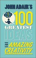 John Adair's 100 Greatest Ideas for Amazing Creativity 0857081764 Book Cover