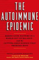 The Autoimmune Epidemic: Bodies Gone Haywire in a World Out of Balance--and the Cutting-Edge Science that Promises Hope