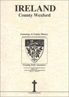 County Wexford, Ireland, Genealogy & Family History, special extracts from the IGF archives 0940134551 Book Cover