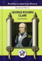George Rogers Clark (Profiles in American History) (Profiles in American History) 1584154489 Book Cover