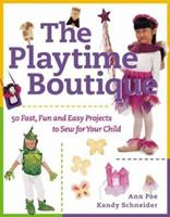The Playtime Boutique : 50 Fast, Fun and Easy Projects to Sew for Your Child 0844200921 Book Cover