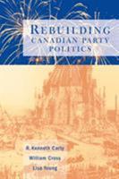 Rebuilding Canadian Party Politics 0774807776 Book Cover