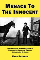 Menace To The Innocent: Insubstantial Expert Evidence Endangers Innocent People Accused Of A Crime 0985503343 Book Cover