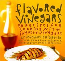 Flavored Vinegars: 50 Recipes for Cooking with Infused Vinegars 0811808726 Book Cover