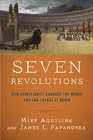 Seven Revolutions: How Christianity Changed the World and Can Change It Again 0804138966 Book Cover