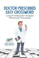 Doctor-Prescribed Easy Crossword Large Print Books for Stressed Patients (with 70 Puzzles!) 1541943562 Book Cover