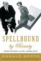 Spellbound by Beauty: Alfred Hitchcock and His Leading Ladies 0307351300 Book Cover