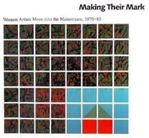 Making Their Mark: Women Artists Move into the Mainstream, 1970-85 1558591613 Book Cover