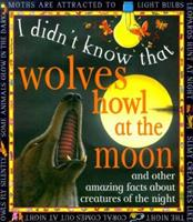 Wolves Howl At The Moon (I Didn't Know That) 0761308385 Book Cover