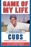 Chicago Cubs: Memorable Stories of Cubs Baseball (Game of My Life) 1596701730 Book Cover