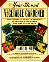Year Round Vegetable Gardener: Complete Gde Growng Vegetables Any Time of Year 0671709771 Book Cover