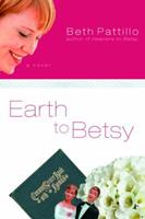 Earth to Betsy 1400071798 Book Cover