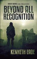 Beyond All Recognition: A Brent Marks Legal Thriller 153509771X Book Cover