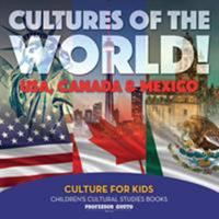 Cultures of the World! USA, Canada & Mexico - Culture for Kids - Children's Cultural Studies Books 1683219961 Book Cover