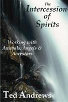 The Intercession of Spirits: Working With Animals, Angels & Ancestors 1888767553 Book Cover