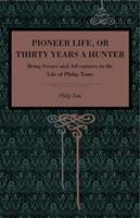 Pioneer Life; Or, Thirty Years a Hunter: Being Scenes and Adventures in the Life of Philip Tome 0271065427 Book Cover