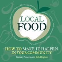 Local Food: How to make it happen in your community 1900322439 Book Cover