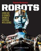 Popular Mechanics Robots: A New Age of Bionics, Drones  Artificial Intelligence 1618371681 Book Cover