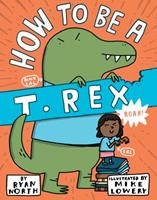 How to Be a T. Rex 0399186247 Book Cover