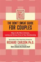 The Don't Sweat Guide for Couples: 100 Ways to Be More Intimate, Loving, and Stress-Free in Your Relationship (Don't Sweat Guides) 0786887206 Book Cover