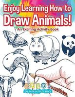 Enjoy Learning How to Draw Animals! an Exciting Activity Book 1683271394 Book Cover