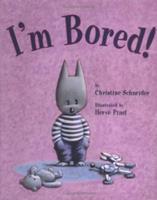 I'm Bored! 0618657606 Book Cover