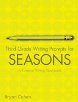 Third Grade Writing Prompts for Seasons: A Creative Writing Workbook 1479279447 Book Cover