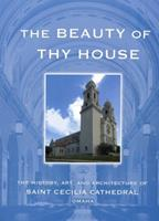 Beauty of Thy House: The History, Art and Architecture of Saint Cecilia Cathedral 0974541060 Book Cover