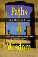 Paths Of Wisdom: Principles and Practice of the Magical Cabala in the Western Tradition (Llewellyn's High Magick Series) 1870450256 Book Cover