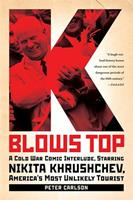 K Blows Top: A Cold War Comic Interlude, Starring Nikita Khrushchev, America's Most Unlikely Tourist 1586488465 Book Cover