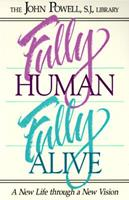Fully Human Fully Alive: A New Life Through a New Vision 0913592773 Book Cover