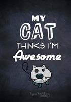 My Cat Thinks I'm Awesome - A Journal 1514238152 Book Cover
