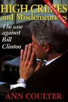 High Crimes and Misdemeanors: The Case Against Bill Clinton 0895263602 Book Cover