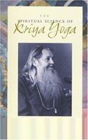 The Spiritual Science of Kriya Yoga 0961309911 Book Cover