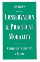 Conservation and Practical Morality: Challenges to Education and Reform 1349085294 Book Cover