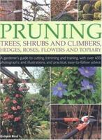 Pruning Trees, Shrubs and Climbers, Hedges, Roses, Flowers and Topiary: A Gardener's Guide to Cutting, Trimming and Training Ornamental Trees, Shrubs, ... and Practical, Easy-to-follow Advice 1844762955 Book Cover