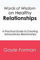 Words of Wisdom on Healthy Relationships: A Practical Guide to Creating Extraordinary Relationships 1500348155 Book Cover