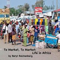 To Market, to Market: Life in Africa 1542487625 Book Cover