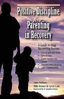 Positive Discipline for Parenting in Recovery 0761501304 Book Cover