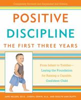 Positive Discipline: The First Three Years: From Infant to Toddler--Laying the Foundation for Raising a Capable, Confident Child (Positive Discipline Library) 0761515054 Book Cover