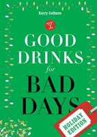 Good Drinks for Bad Days: Holiday Edition 1570616213 Book Cover