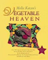 Mollie Katzen's Vegetable Heaven: Over 200 Recipes Uncommon Soups, Tasty Bites, Side-by-Side Dishes, and Too Many Desserts 0786884096 Book Cover