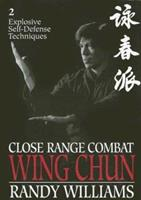 Close Range Combat Wing Chun: Volume 2, Explosive Self Defense Techniques 0865681821 Book Cover