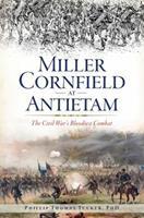 Miller Cornfield at Antietam: The Civil War's Bloodiest Combat 1625858655 Book Cover