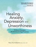 Healing Anxiety, Depression and Unworthiness: 78 Brain-Changing Mindfulness & Yoga Practices 1683731492 Book Cover