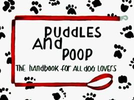 Puddles and Poop: The Handbook for All Dog Lovers 0964147742 Book Cover