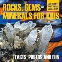 Rocks, Gems and Minerals for Kids: Facts, Photos and Fun   Children's Rock & Mineral Books Edition 1682806103 Book Cover