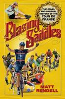 Blazing Saddles: The Cruel and Unusual History of the Tour De France 1934030252 Book Cover